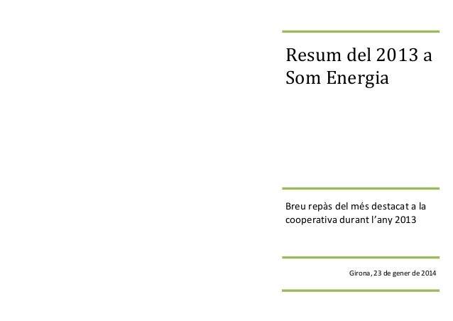 Resum del 2013 a Som Energia  Breu repàs del més destacat a la cooperativa durant l'any 2013  Girona, 23 de gener de 2014