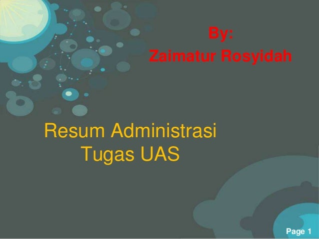 Powerpoint Templates Page 1 Resum Administrasi Tugas UAS By: Zaimatur Rosyidah
