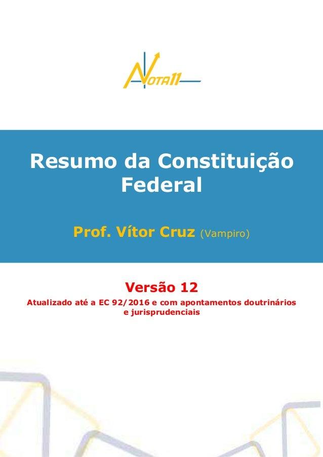 Resumo da Constituição Federal Prof. Vítor Cruz (Vampiro) Versão 12 Atualizado até a EC 92/2016 e com apontamentos doutrin...