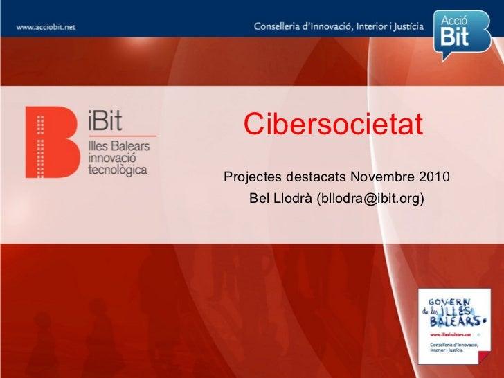 CibersocietatProjectes destacats Novembre 2010   Bel Llodrà (bllodra@ibit.org)