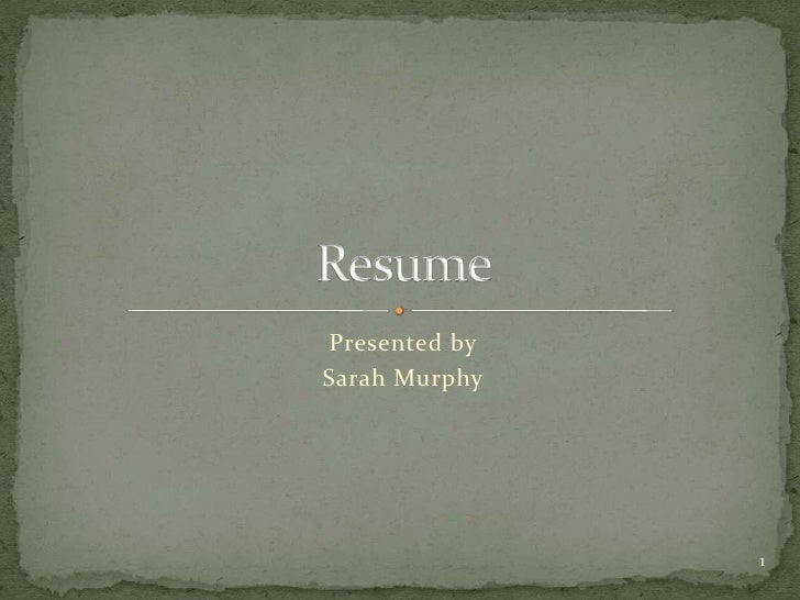 Presented by <br />Sarah Murphy<br />Resume<br />1<br />