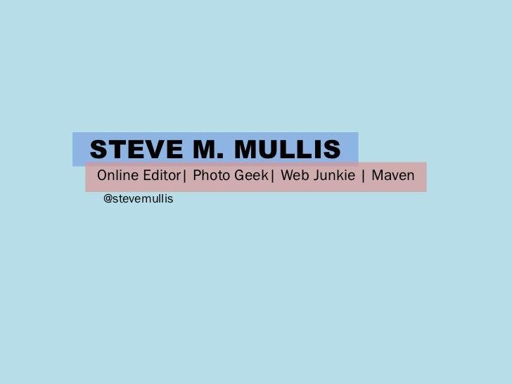STEVE M. MULLISOnline Editor  Photo Geek  Web Junkie   Maven@stevemullis