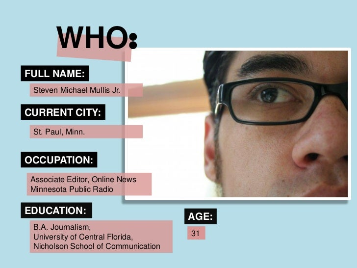 WHO:FULL NAME: Steven Michael Mullis Jr.CURRENT CITY: St. Paul, Minn.OCCUPATION: Associate Editor, Online News Minnesota P...