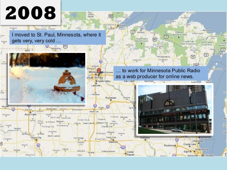 2008I moved to St. Paul, Minnesota, where itgets very, very cold …                                           … to work for...