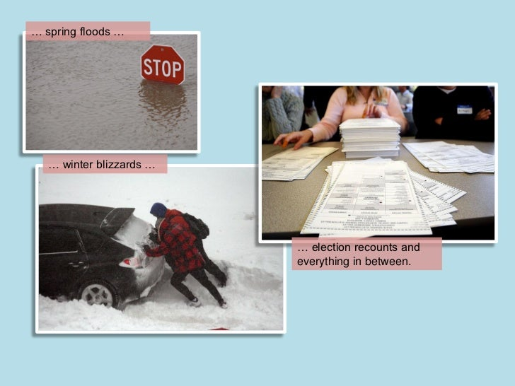 … spring floods …   … winter blizzards …                          … election recounts and                          everyth...