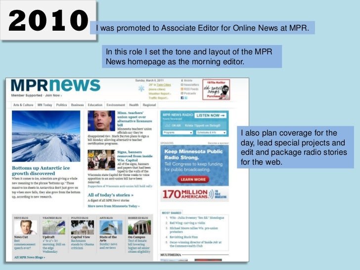 2010   I was promoted to Associate Editor for Online News at MPR.         In this role I help set the tone and         lay...