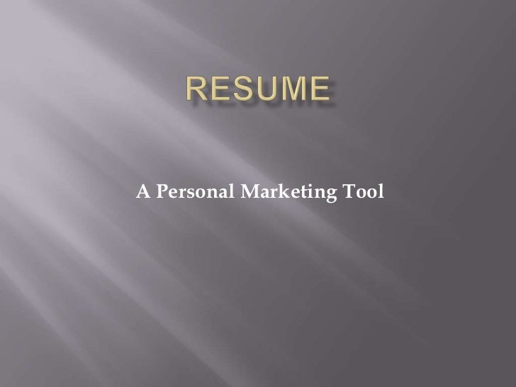 RESUME<br />A Personal Marketing Tool<br />