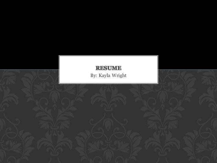 RESUMEBy: Kayla Wright