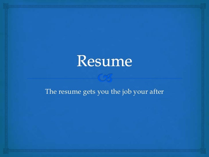 The resume gets you the job your after
