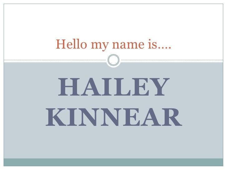 Hello my name is…. HAILEYKINNEAR
