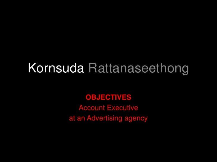 Kornsuda Rattanaseethong           OBJECTIVES         Account Executive      at an Advertising agency