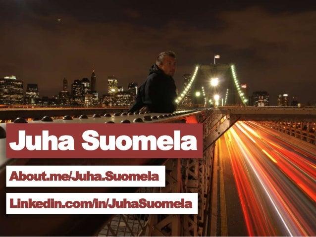 Juha SuomelaAbout.me/Juha.SuomelaLinkedin.com/in/JuhaSuomela