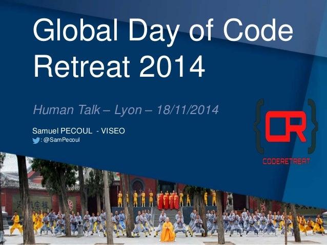 Global Day of Code  Retreat 2014  Human Talk – Lyon – 18/11/2014  Samuel PECOUL - VISEO  : @SamPecoul