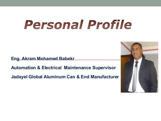 Eng. Akram Mohamed Babekr Automation & Electrical Maintenance Supervisor Jadayel Global Aluminum Can & End Manufacturer