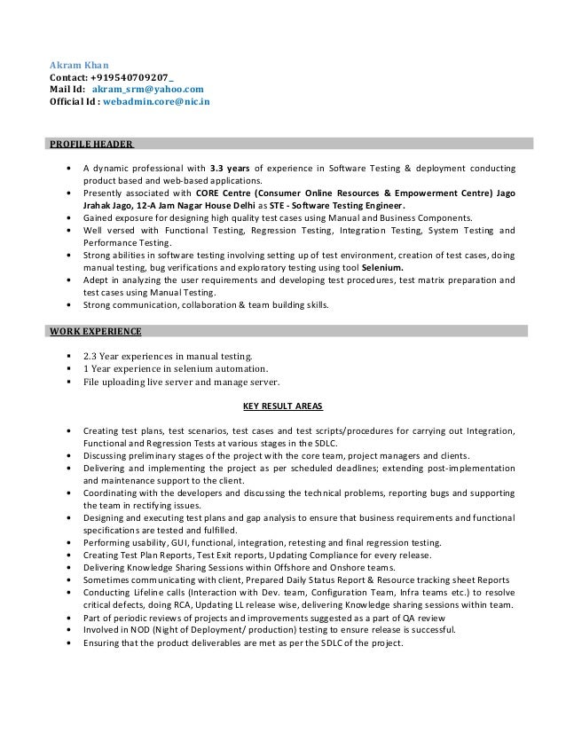 Resume For Software Test Engineer. Akram Khan Contact: +919540709207 Mail  Id: Akram_srm@yahoo.com Official Id ...