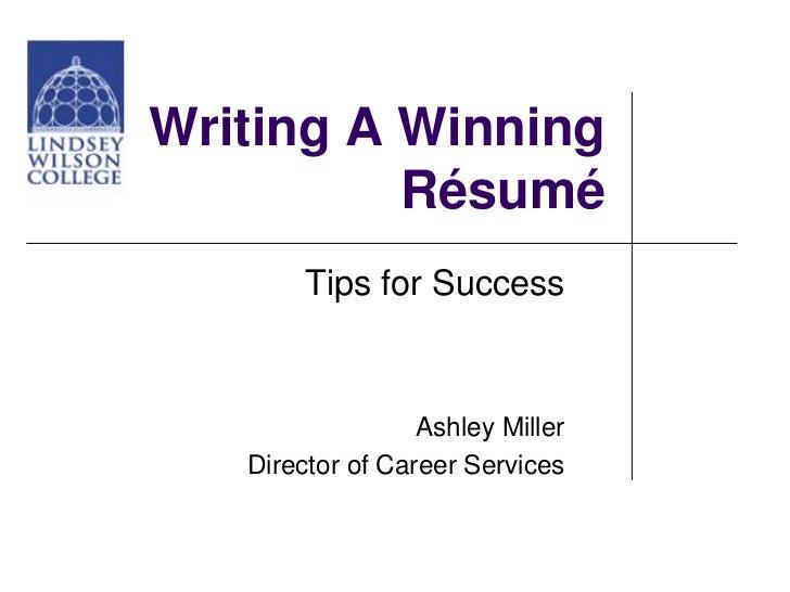 Writing A Winning          Résumé        Tips for Success                  Ashley Miller   Director of Career Services