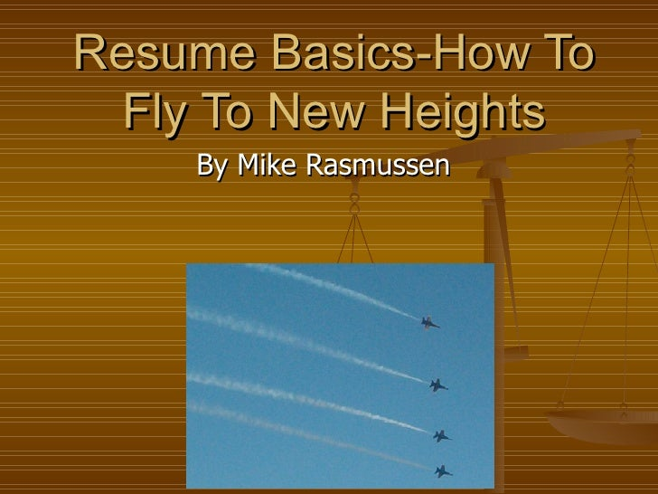 Resume Basics-How To Fly To New Heights By Mike Rasmussen