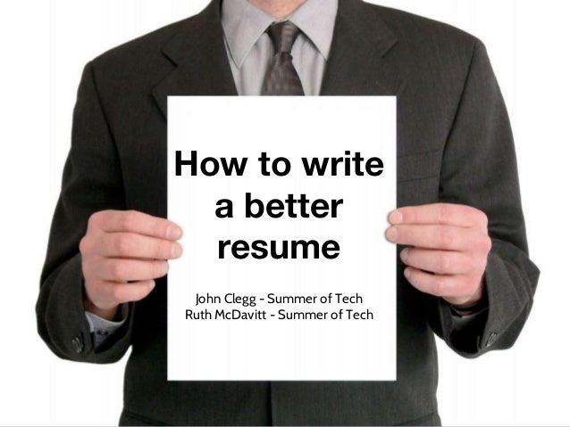 How To Write A Better Resume John Clegg   Summer Of Tech Ruth McDavitt    Summer ...
