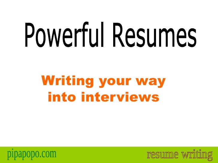 Writing your way into interviews Powerful Resumes