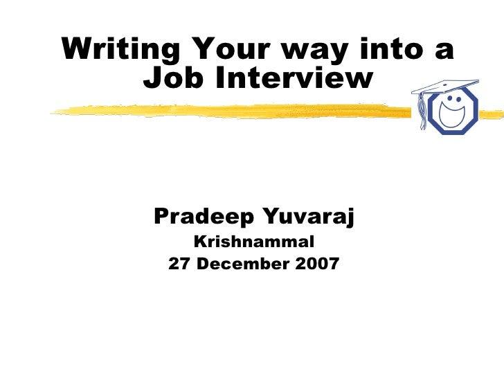 Pradeep Yuvaraj Krishnammal 27 December 2007 Writing Your way into a Job Interview