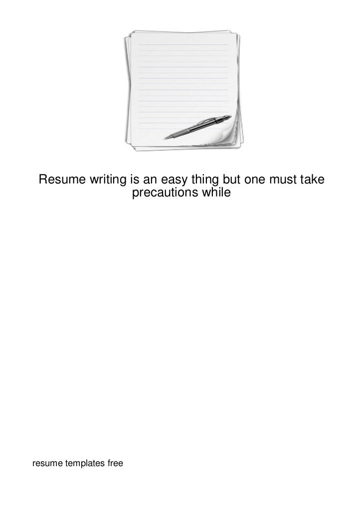 Resume writing is an easy thing but one must take                 precautions whileresume templates free