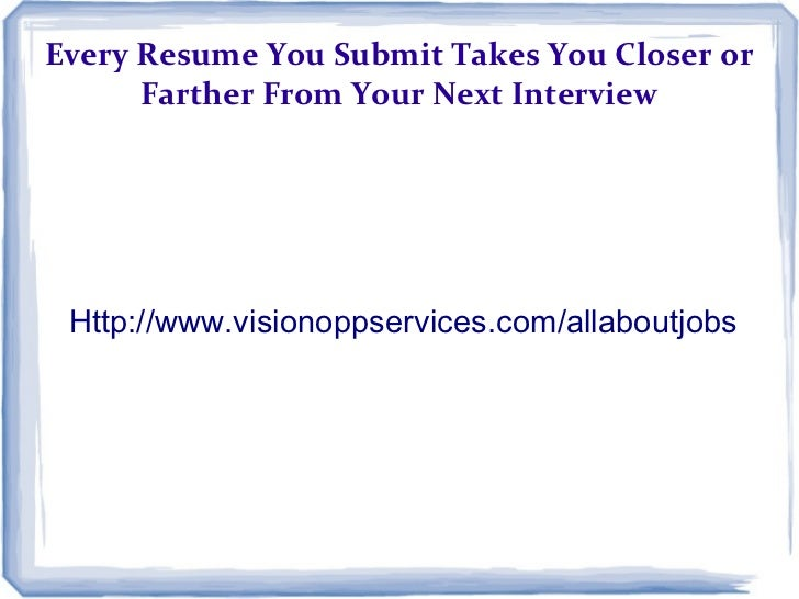 Every Resume You Submit Takes You Closer or      Farther From Your Next Interview Http://www.visionoppservices.com/allabou...