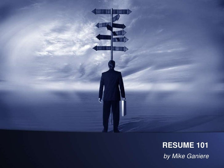 RESUME 101<br />by Mike Ganiere<br />