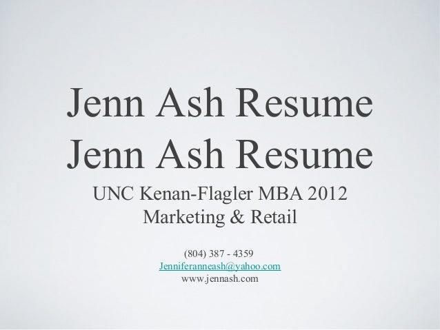 Jenn Ash ResumeJenn Ash Resume UNC Kenan Flagler MBA 2012 Marketing U0026  Retail (804 ...