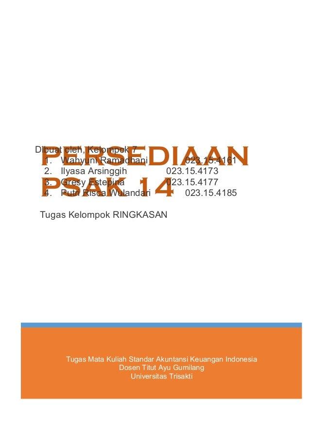 PERSEDIAAN PSAK 14 Tugas Kelompok RINGKASAN Dibuat oleh, Kelompok 7 1. Wahyuni Ramadhani 023.15.4161 2. Ilyasa Arsinggih 0...