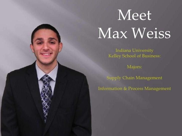 MeetMax Weiss       Indiana University    Kelley School of Business:             Majors:   Supply Chain ManagementInformat...