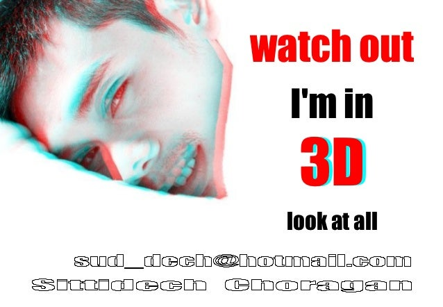watch out  Im in   3D  look at all
