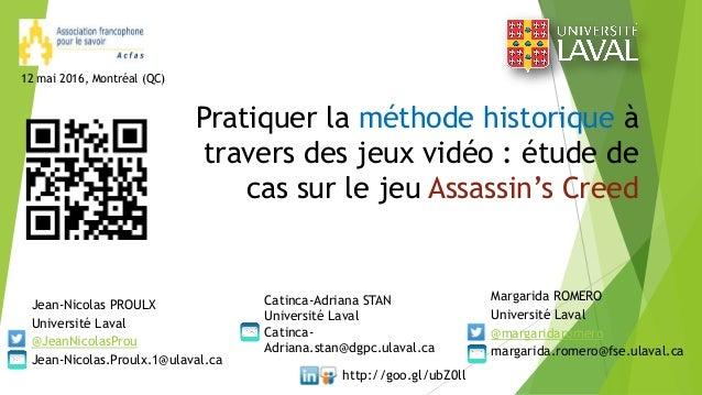 Pratiquer la méthode historique à travers des jeux vidéo : étude de cas sur le jeu Assassin's Creed Jean-Nicolas PROULX Un...