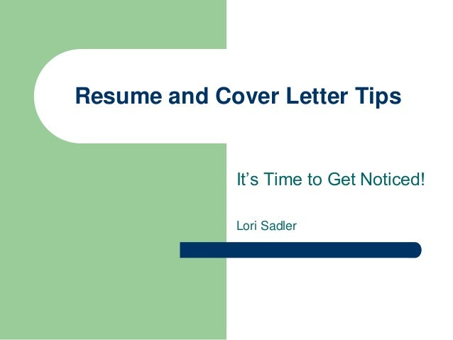 It's Time to Get Noticed! Lori Sadler Resume and Cover Letter Tips