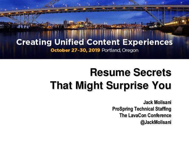 Resume Secrets That Might Surprise You Jack Molisani ProSpring Technical Staffing The LavaCon Conference @JackMolisani