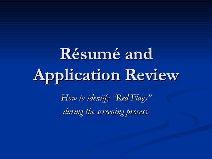 """Résumé andApplication Review   How to identify """"Red Flags""""   during the screening process."""