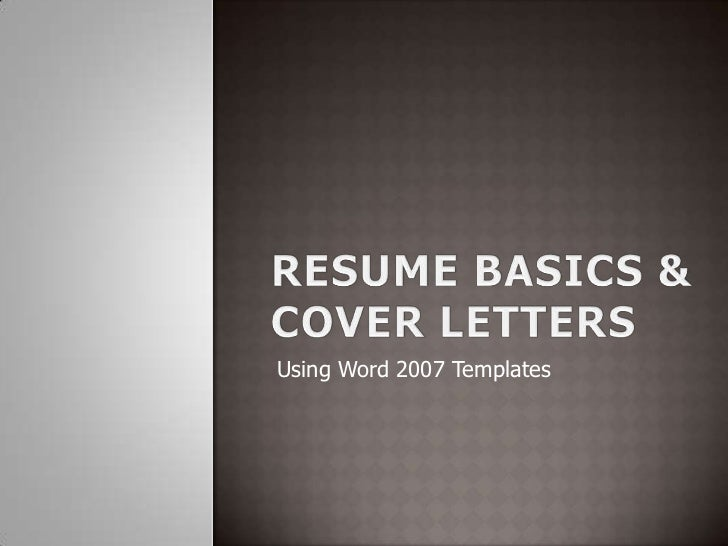 RESUME BASICS &COVER LETTERS<br />Using Word 2007 Templates<br />
