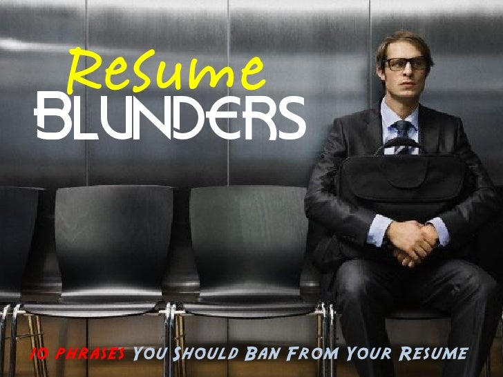 ResumeBlunders10 phrases You Should Ban From Your Resume