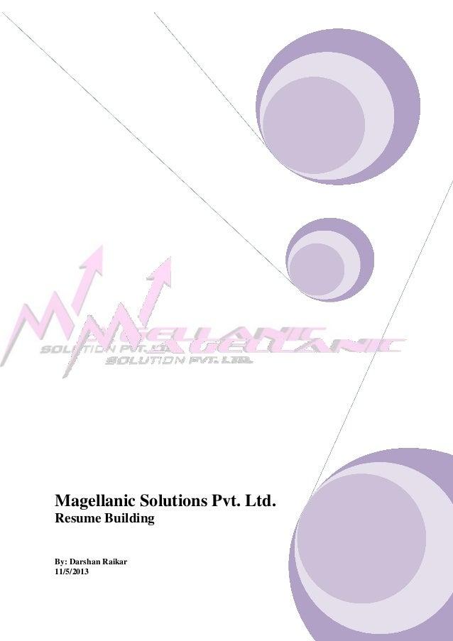 Magellanic Solutions Pvt. Ltd.Resume BuildingBy: Darshan Raikar11/5/2013
