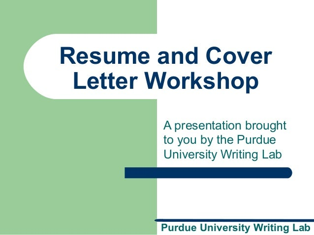 Resumecover letter resume and cover letter workshop a presentation brought to you by the purdue university writing lab spiritdancerdesigns Images
