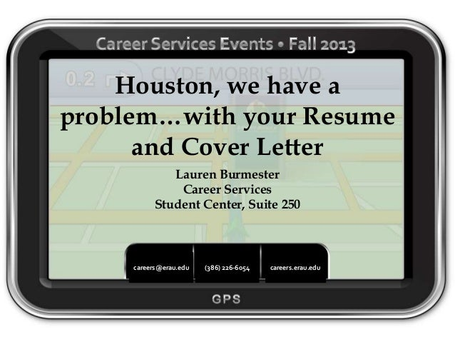 Houston, we have a problem…with your Resume and Cover Letter Lauren Burmester Career Services Student Center, Suite 250  c...