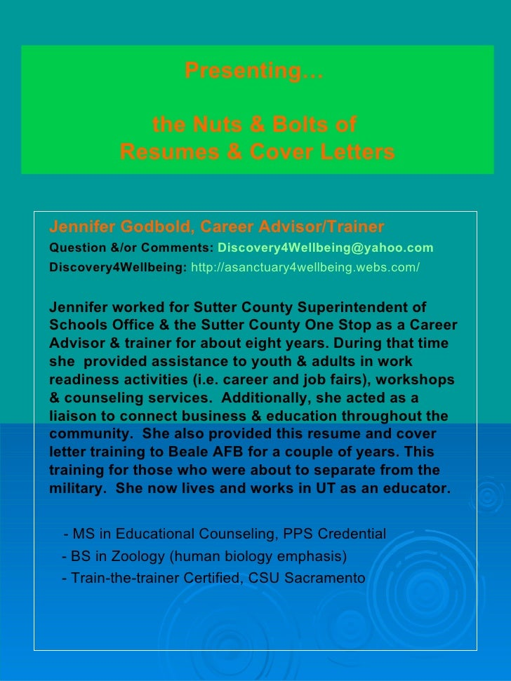 Presenting…  the Nuts & Bolts of  Resumes & Cover Letters Jennifer Godbold, Career Advisor/Trainer Question &/or Comments:...