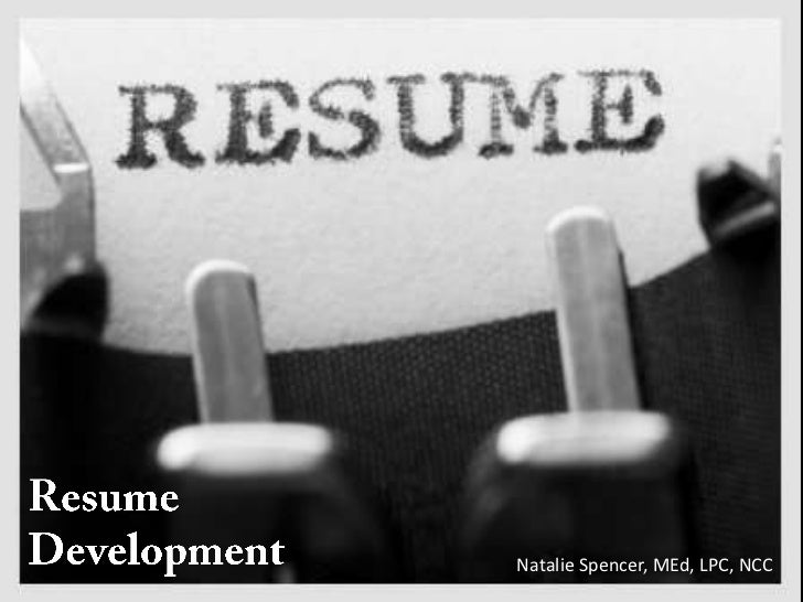 Resume Development <br />Natalie Spencer, MEd, LPC, NCC<br />