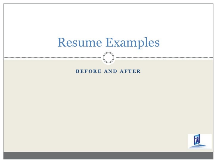 BEFORE AND AFTER<br />Resume Examples<br />