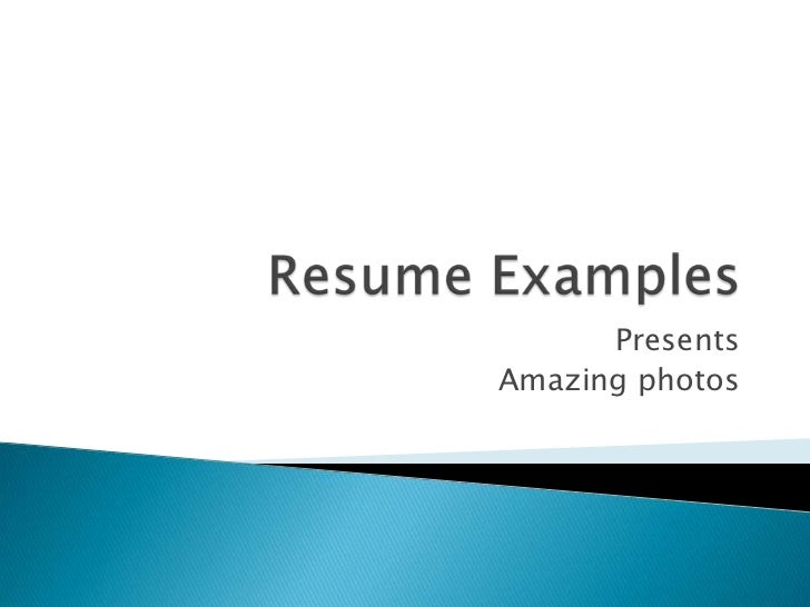 Resume Examples<br />Presents<br />Amazing photos<br />