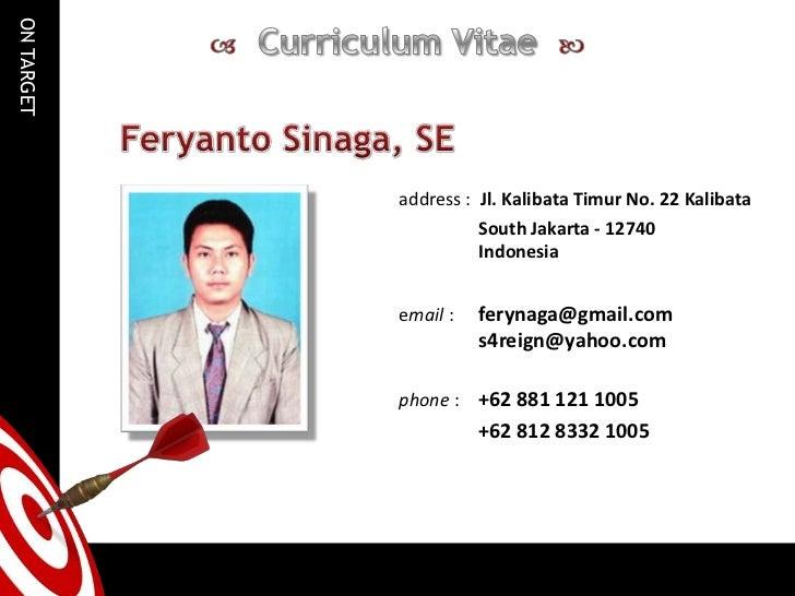 Curriculum Vitae  <br />Feryanto Sinaga, SE<br />address :  Jl. KalibataTimur No. 22 Kalibata<br />South Jakarta - 1274...