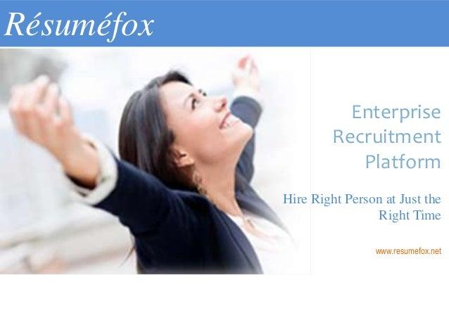 Résuméfox Enterprise Recruitment Platform Hire Right Person at Just the Right Time www.resumefox.net