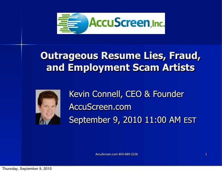 Outrageous Resume Lies, Fraud,                      and Employment Scam Artists                                Kevin Conne...