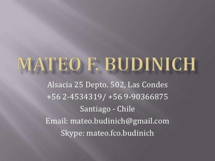 Mateo F. Budinich <br />Alsacia 25 Depto. 502, Las Condes<br />+56 2-4534319/ +56 9-90366875<br />Santiago - Chile<br />Em...