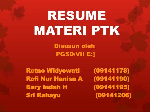 RESUME  MATERI PTK        Disusun oleh        PGSD/VII E:]Retno Widyowati     (09141178)Rofi Nur Hanisa A   (09141190)Sary...