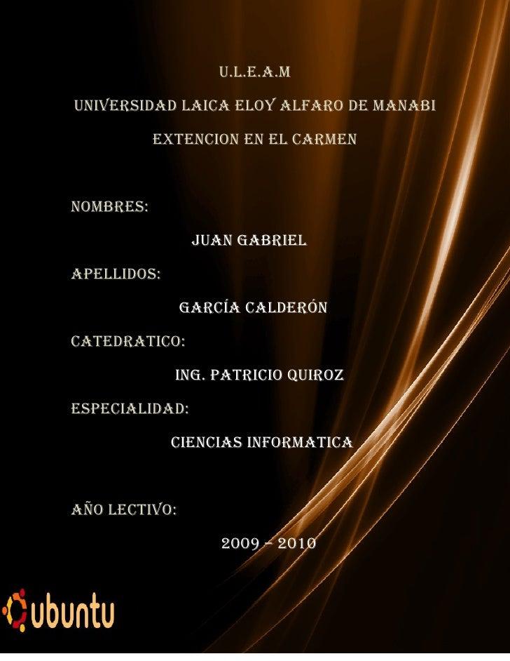 U.L.E.A.M  UNIVERSIDAD LAICA ELOY ALFARO DE MANABI             EXTENCION EN EL CARMEN    NOMBRES:                  JUAN GA...